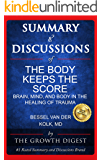 Summary and Discussions of The Body Keeps The Score: Brain, Mind, and Body in the Healing of Trauma By Bessel van der Kolk, M.D.