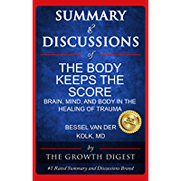 Summary and Discussions of The Body Keeps The Score: Brain, Mind, and Body in the Healing of Trauma By Bessel van der Kolk, M.D. (English Edition)