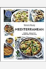 Australian Women's Weekly Mediterranean: Fresh, Healthy Everyday Recipes Kindle Edition