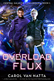 Overload Flux: A Scifi Space Opera Novel with Genetic Engineering, Adventure, and Romance: Central Galactic Concordance…