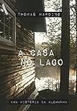 A casa no lago: Uma história da Alemanha