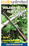 Wilderness Survival Knives: Tips for Choosing and Using