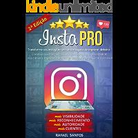 Insta PRO: Transforme seu Instagram em uma máquina de imprimir dinheiro: Construa sua Marca Pessoal e descubra como potencializar sua carreira, impactar milhares de pessoas e ainda lucrar com isso!