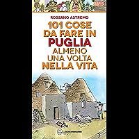 101 cose da fare in Puglia almeno una volta nella vita (eNewton Manuali e Guide)