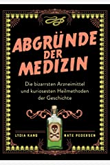 Abgründe der Medizin: Die bizarrsten Arzneimittel und kuriosesten Heilmethoden der Geschichte (German Edition) Kindle Edition