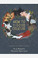 How to Be a Good Creature: A Memoir in Thirteen Animals Kindle Edition