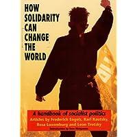 How Solidarity Can Change the World: Handbook of Socialist Politics