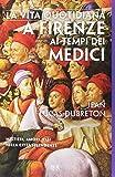 La vita quotidiana a Firenze ai tempi dei Medici (Saggi)
