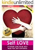 Self Love: F*cking Love Your Self Raise Your Self Raise Your Self-Confidence (Self Compassion,Love Yourself,Affirmations Book 3)