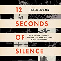 Image for 12 Seconds of Silence: How a Team of Inventors, Tinkerers, and Spies Took Down a Nazi Superweapon