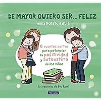 De mayor quiero ser... feliz: 6 cuentos para potenciar la positividad y autoestima de los niños (Emociones, valores y…