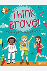 Think Brave! A Coloring & Drawing Adventure - Coloring Book for Girls Paperback