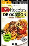 72 RECETAS DE OCASIÓN - CERDO & CORDERO: Ideales para incluir en tu menú diario (Colección Cocina Fácil & Práctica  nº 67) (Spanish Edition)
