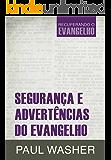 Segurança e Advertências do Evangelho (Recuperando o Evangelho)