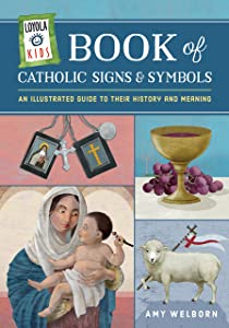 Loyola Kids Book of Catholic Signs and Symbols: An Illustrated Guide to Their History and Meaning