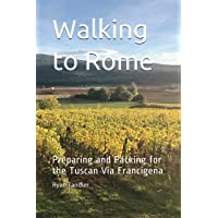 Waking to Rome: Preparing and Packing for the Tuscan Via Francigena
