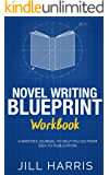 Novel Writing Blueprint Workbook: A writer's journal to help you go from idea to publication