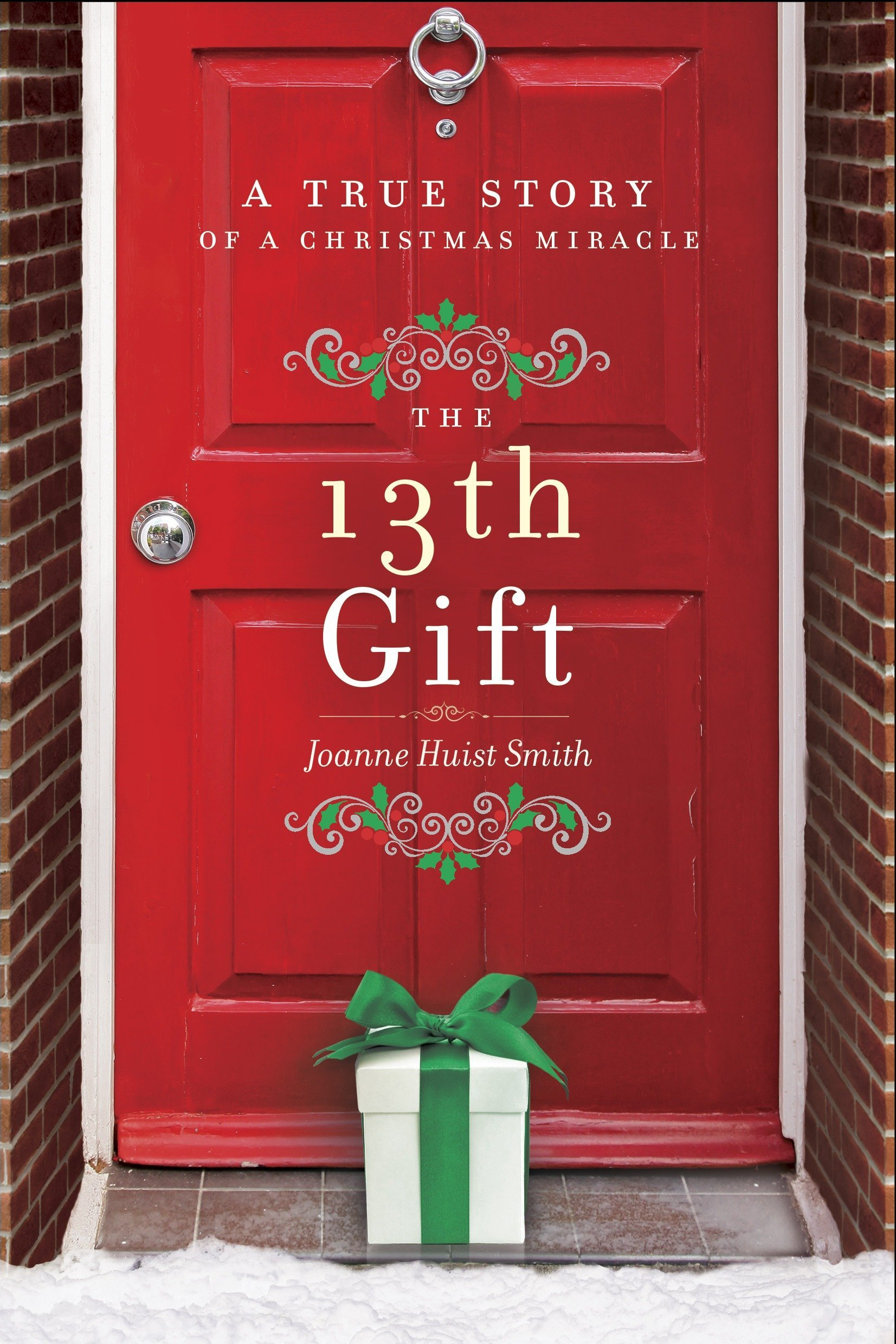 A Gift For Christmas Story.The 13th Gift A True Story Of A Christmas Miracle Joanne
