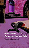 On Whom the Axe Falls (The Island Connection Book 3)