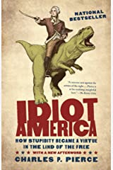 Idiot America: How Stupidity Became a Virtue in the Land of the Free Paperback