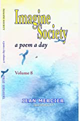 IMAGINE SOCIETY: A POEM A DAY - Volume 8 (Jean Mercier's A Poem A Day) Kindle Edition