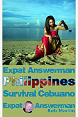 Expat Answerman: Survival Cebuano: Learn enough Cebuano, Bisaya, Visayan to have more fun in the Philippines (Expat Answerman: Philippines Book 5) Kindle Edition