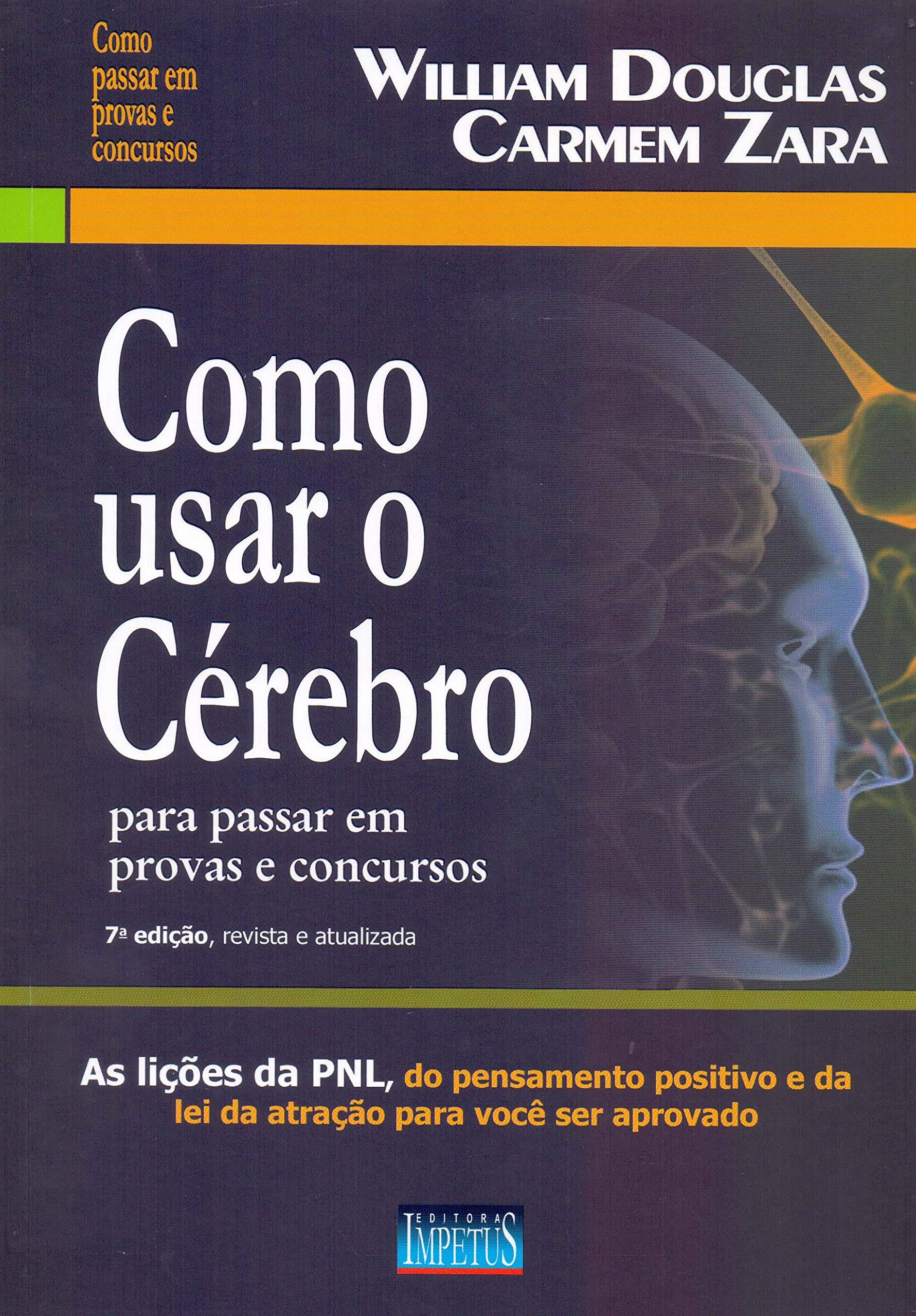 Read Online Como Usar o Cerebro Para Passar em Provas e Concursos: As Licoes da Pnl, do Pensamento Positivo e da Lei da Atracao Para pdf epub