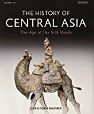 2: The History of Central Asia: The Age of the Silk Roads