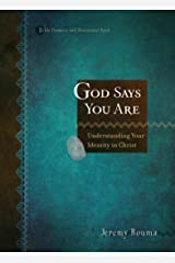 God Says You Are: Understanding Your Identity in Christ Kindle Edition