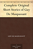 Complete Original Short Stories of Guy De Maupassant (English Edition)