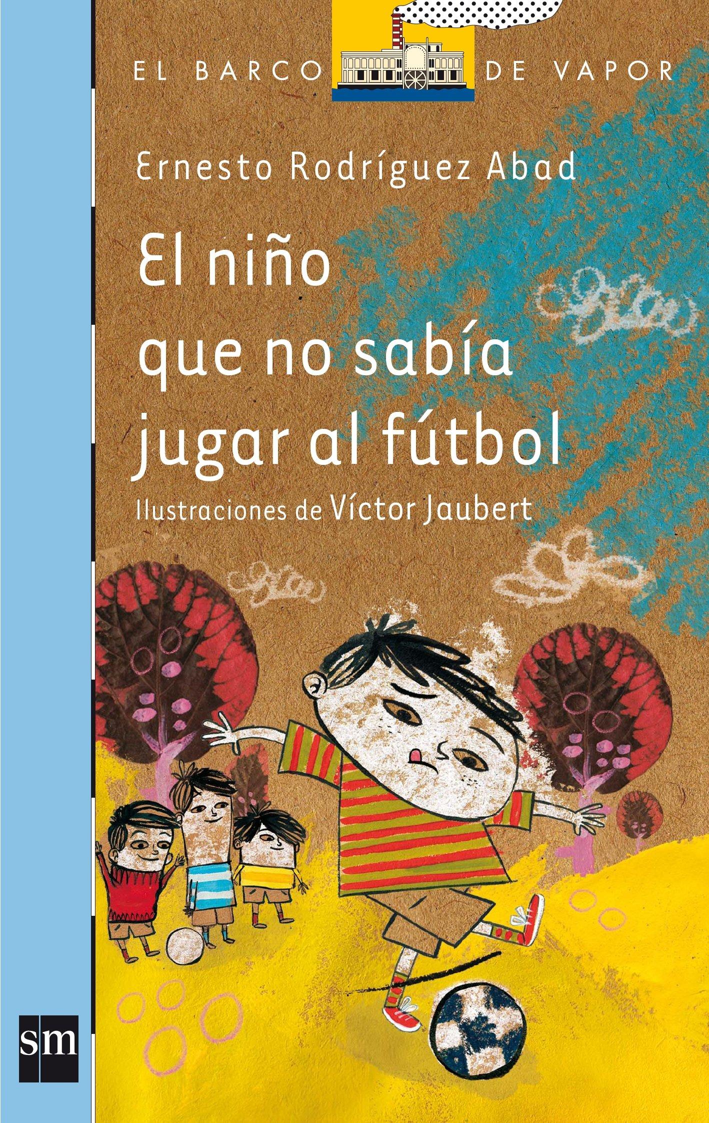El niño que no sabía jugar al fútbol Barco de Vapor Azul: Amazon.es: Ernesto Rodríguez Abad, Víctor Jaubert: Libros