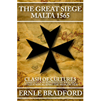 The Great Siege, Malta 1565: Clash of Cultures: Christian Knights Defend Western Civilization Against the Moslem Tide (English Edition)