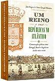 Um Reino e Suas Repúblicas no Atlântico