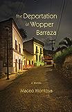 The Deportation of Wopper Barraza: A Novel