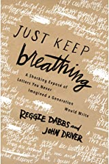 Just Keep Breathing: A Shocking Expose' of Letters You Never Imagined a Generation Would Write Kindle Edition