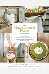 The Homegrown Paleo Cookbook: Over 100 Delicious, Gluten-Free, Farm-to-Table Recipes, and a Complete Guide to Growing Your Own Healthy Food Kindle Edition