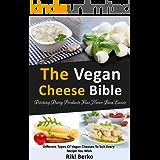歯痛スプリット突然Vegan Cheese Recipes: The Artisan Cookbook - Delicious Dairy Free Substitute & Mock Cheeses to Slice and Melt (English Edition)