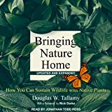 Bringing Nature Home, Updated and Expanded: How You Can Sustain Wildlife with Native Plants