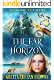 THE FAR HORIZON :: A Biographical Novel (Macquarie Series Book 2)