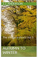 Autumn to Winter: The Village e-shorts Vol 3 (The Village; A Year in Twelve Tales)