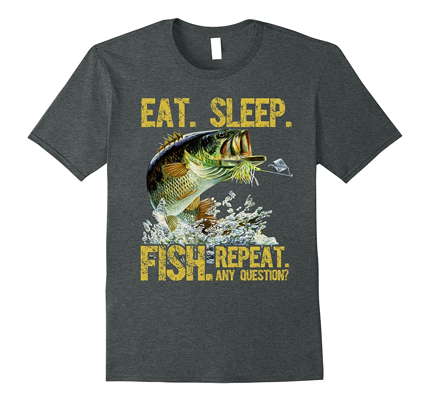 Eat Sleep Fish Repeat Any Question Fishing T Shirt-TH