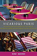 Vicarious Paris: A candid memoir and guide to visiting Paris, with insights on: food, nightlife, living like a local, and more Kindle Edition