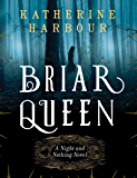 Briar Queen: A Night and Nothing Novel (Night And Nothing Novels Book 2)