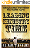 Leading Ministry Time: How to Create A Healthy Environment While Following The Spirit (English Edition)