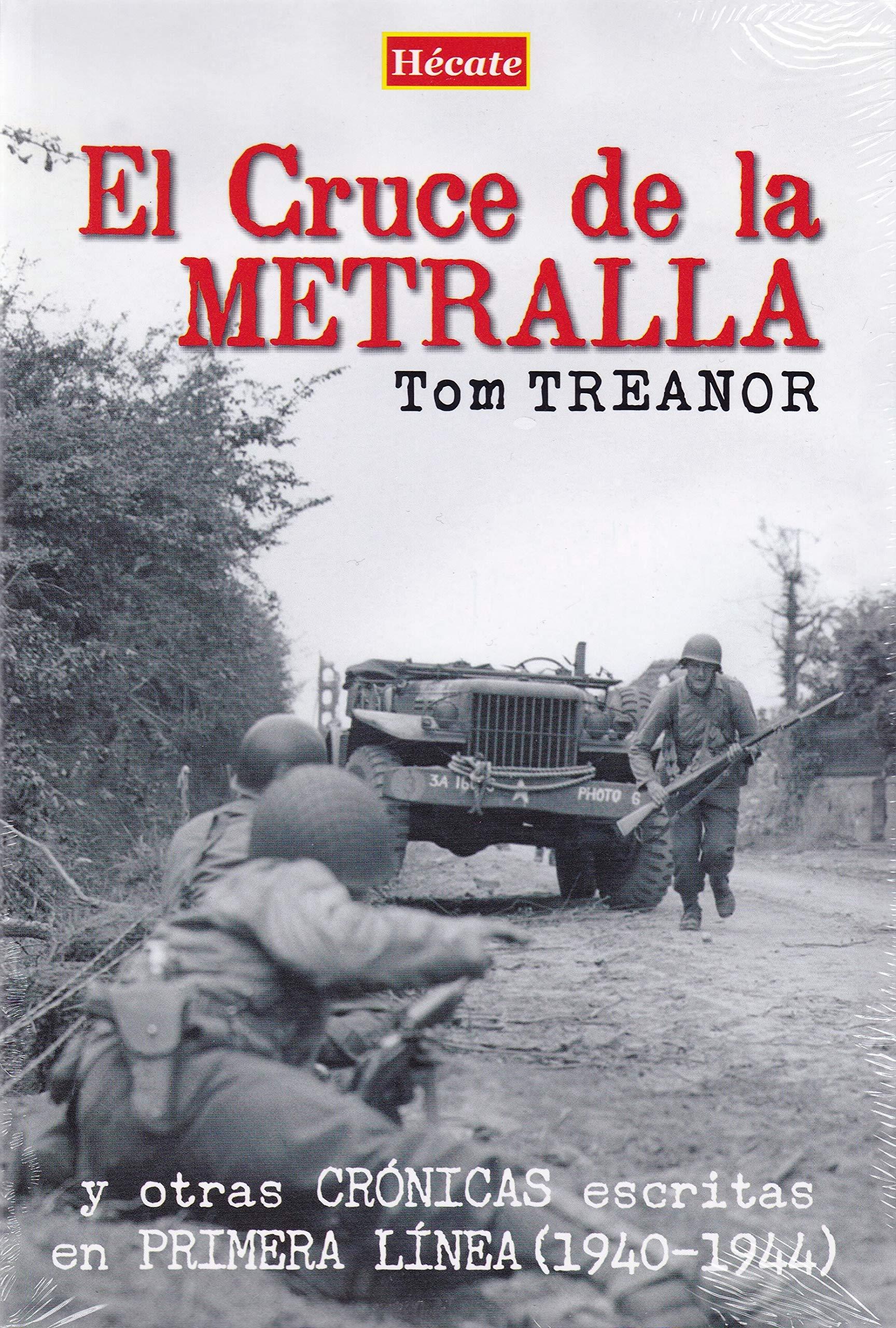 El Cruce de la Metralla: y otras crónicas escritas en primera línea (1940-1944)