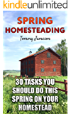 Spring Homesteading: 30 Tasks You Should Do This Spring on Your Homestead: (Homesteading Guide, Farming)
