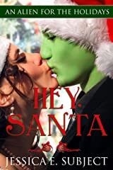 Hey, Santa: SciFi Alien Holiday Romance (An Alien for the Holidays) Kindle Edition