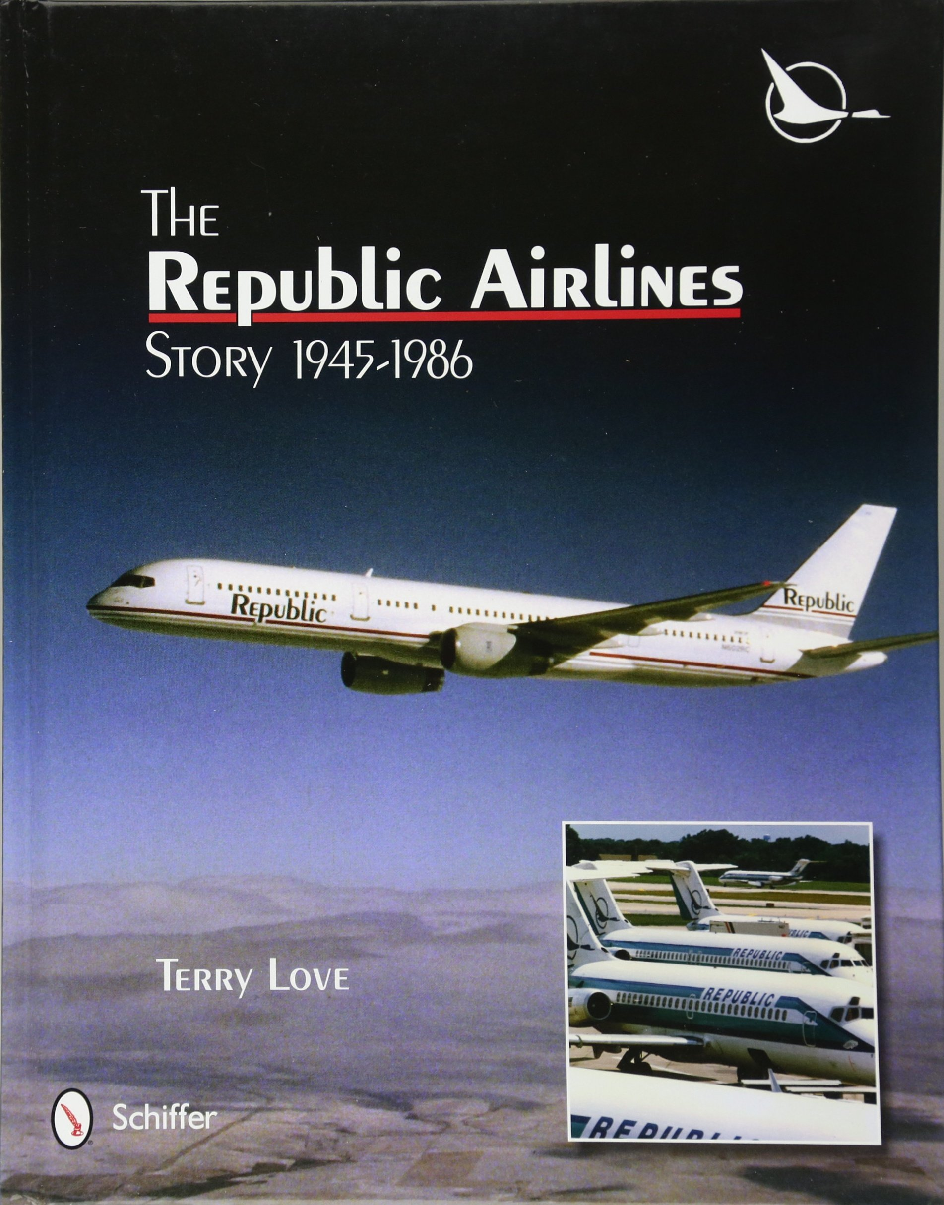 The Republic Airlines Story: An Illustrated History, 1945-1986 (Schiffer Military History)