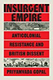 Insurgent Empire: Anticolonialism and the Making of British Dissent