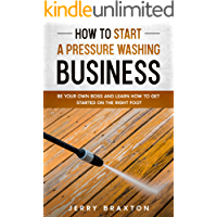 How to Start a Pressure Washing Business: Be Your Own Boss and Learn How to Get Started on the Right Foot